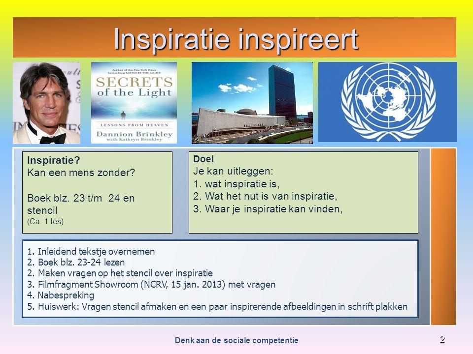Inspiratie inspireert Denk aan de sociale competentie 2 Inspiratie? Kan een mens zonder? Boek blz. 23 t/m 24 en stencil (Ca. 1 les) Doel Je kan uitleg