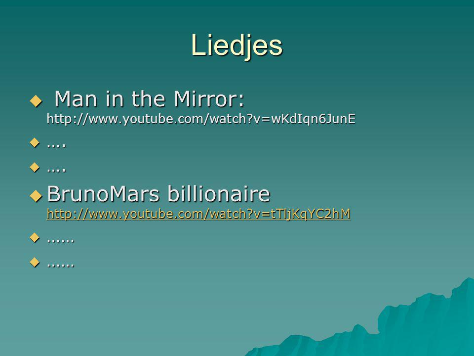 Liedjes  Man in the Mirror: http://www.youtube.com/watch v=wKdIqn6JunE  ….