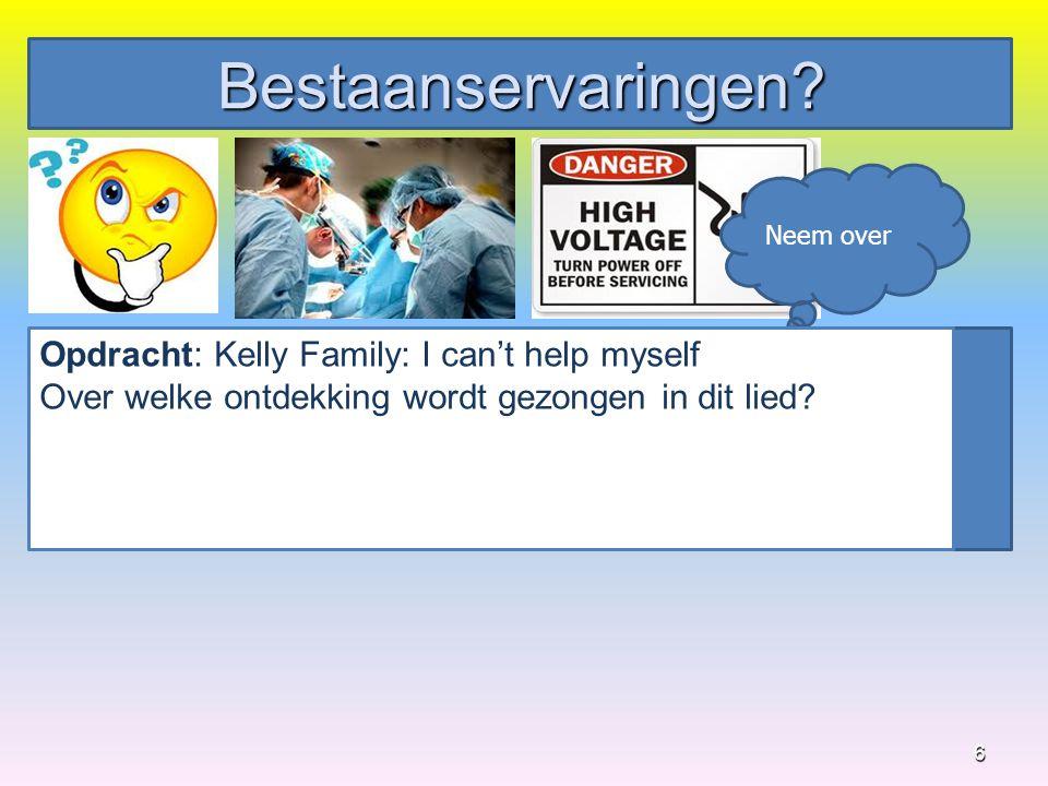 Bestaanservaringen? 6 Opdracht: Kelly Family: I can't help myself Over welke ontdekking wordt gezongen in dit lied?