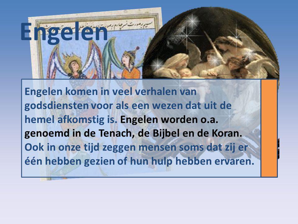 Engelen Engelen komen in veel verhalen van godsdiensten voor als een wezen dat uit de hemel afkomstig is. Engelen worden o.a. genoemd in de Tenach, de