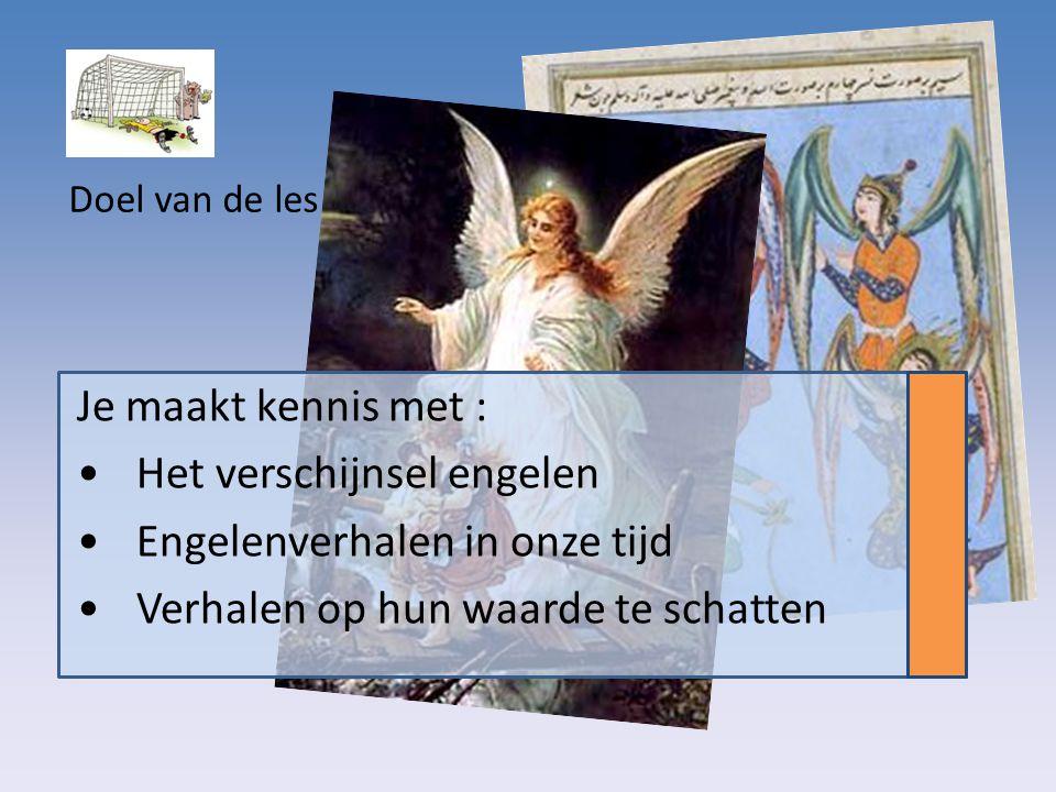 Doel van de les Je maakt kennis met : Het verschijnsel engelen Engelenverhalen in onze tijd Verhalen op hun waarde te schatten
