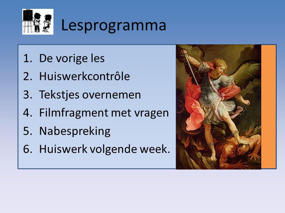 Lesprogramma 1.De vorige les 2.Huiswerkcontrôle 3.Tekstjes overnemen 4.Filmfragment met vragen 5.Nabespreking 6.Huiswerk volgende week.