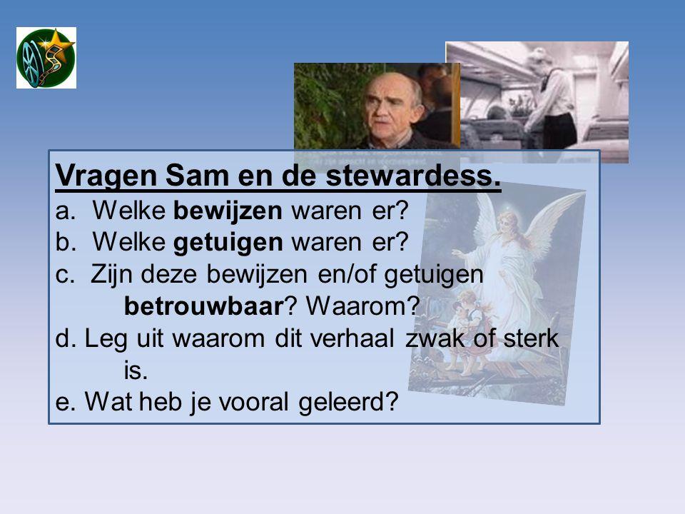 Vragen Sam en de stewardess. a. Welke bewijzen waren er? b. Welke getuigen waren er? c. Zijn deze bewijzen en/of getuigen betrouwbaar? Waarom? d. Leg