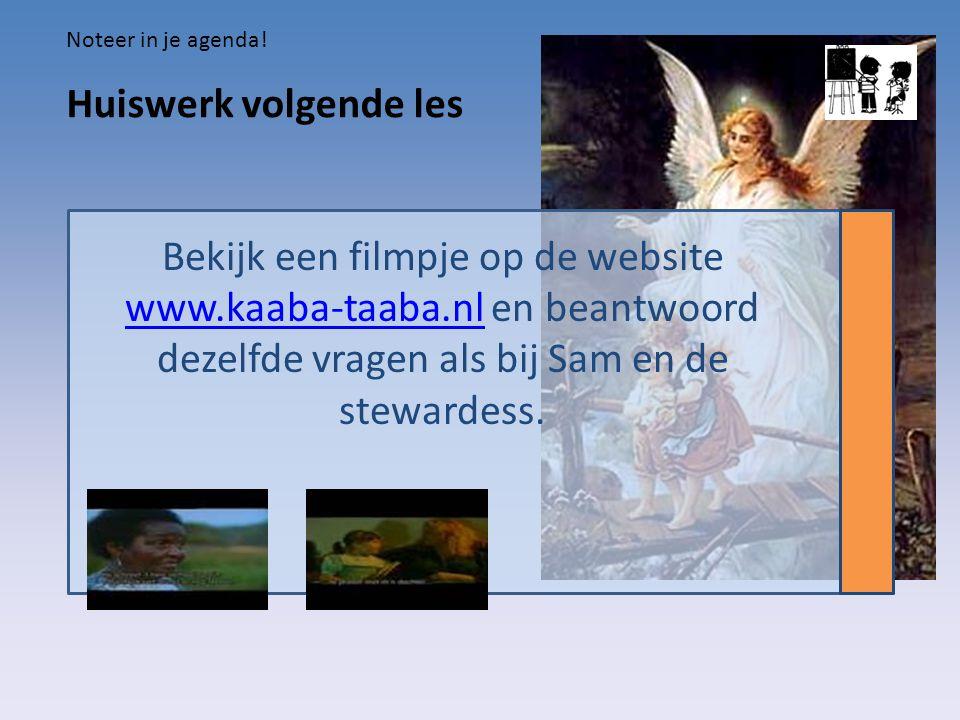 Huiswerk volgende les Bekijk een filmpje op de website www.kaaba-taaba.nl en beantwoord dezelfde vragen als bij Sam en de stewardess. www.kaaba-taaba.