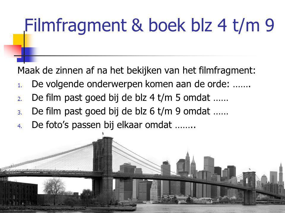 Filmfragment & boek blz 4 t/m 9 Maak de zinnen af na het bekijken van het filmfragment: 1.