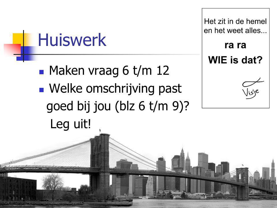 Huiswerk Maken vraag 6 t/m 12 Welke omschrijving past goed bij jou (blz 6 t/m 9)? Leg uit!