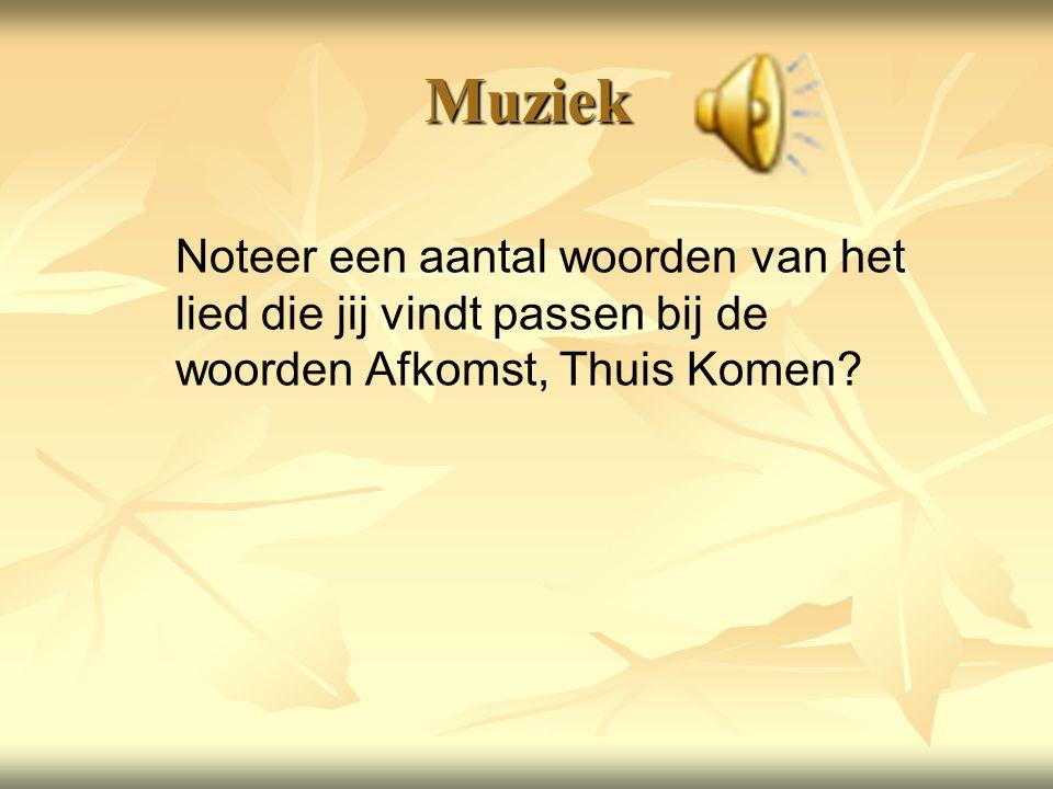 Muziek Noteer een aantal woorden van het lied die jij vindt passen bij de woorden Afkomst, Thuis Komen?
