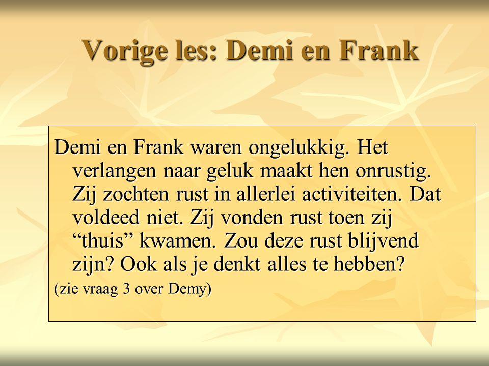 Vorige les: Demi en Frank Demi en Frank waren ongelukkig.