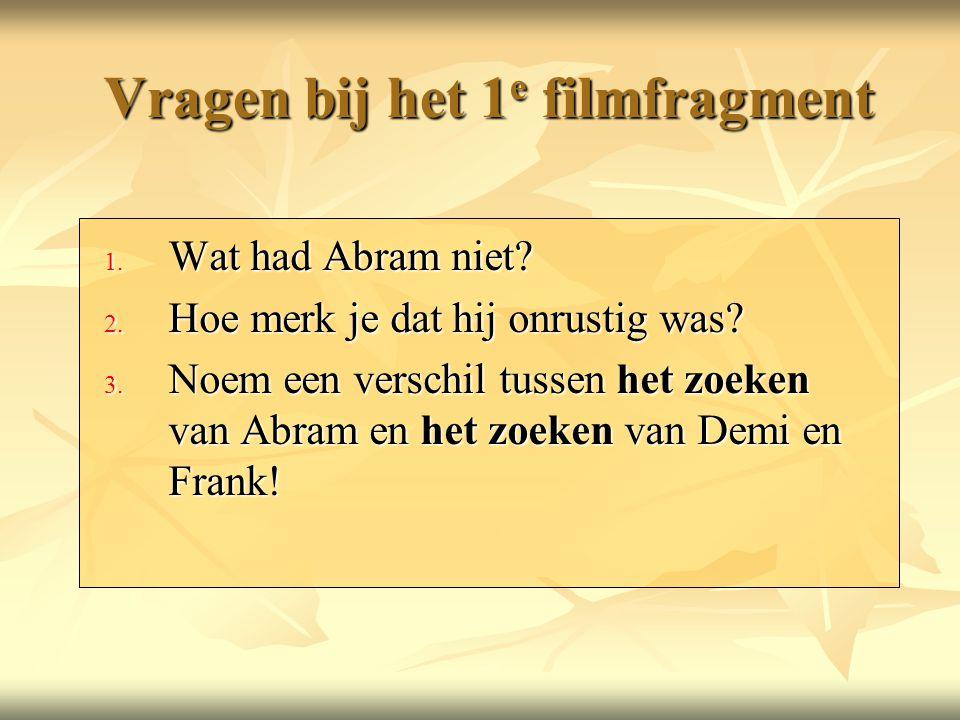 Vragen bij het 1 e filmfragment 1.Wat had Abram niet.