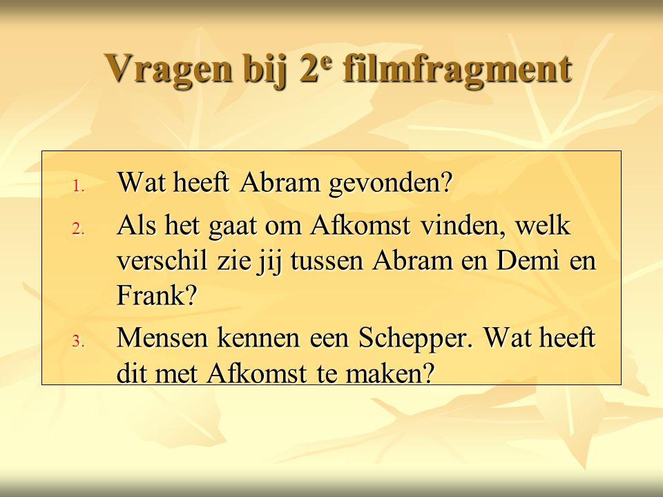 Vragen bij 2 e filmfragment 1.Wat heeft Abram gevonden.