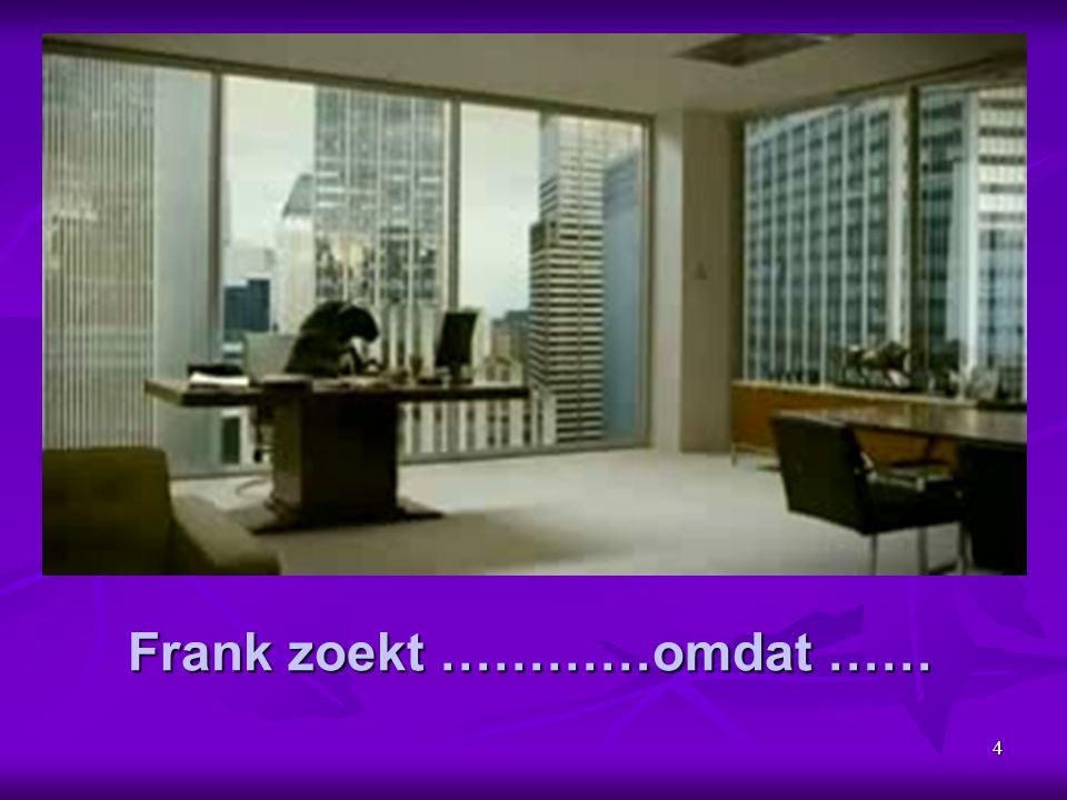 4 Frank zoekt …………omdat ……