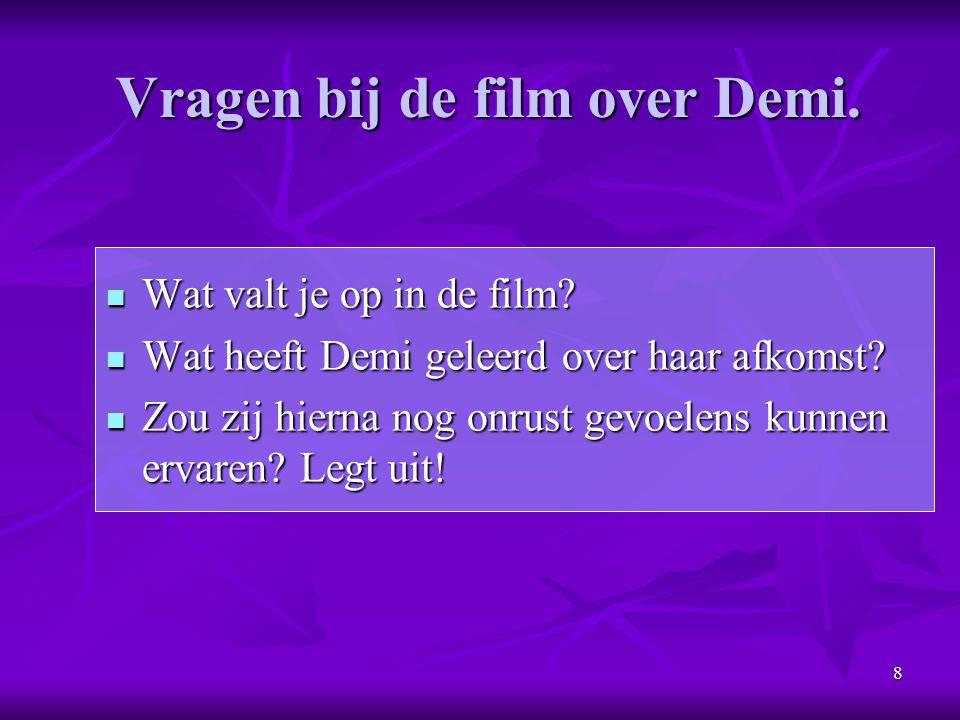 8 Vragen bij de film over Demi. Wat valt je op in de film? Wat valt je op in de film? Wat heeft Demi geleerd over haar afkomst? Wat heeft Demi geleerd
