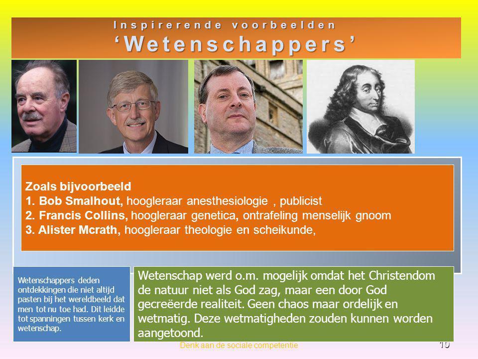 Inspirerende voorbeelden 'Wetenschappers' 10 Denk aan de sociale competentie Zoals bijvoorbeeld 1. Bob Smalhout, hoogleraar anesthesiologie, publicist
