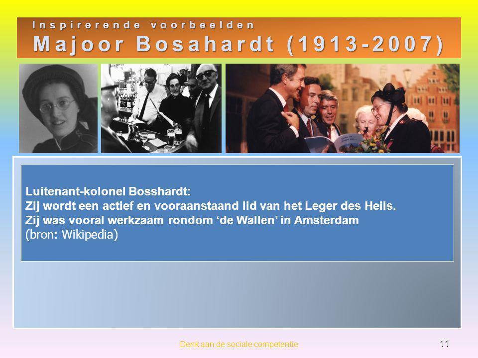 Inspirerende voorbeelden Majoor Bosahardt (1913-2007) 11 Denk aan de sociale competentie Luitenant-kolonel Bosshardt: Zij wordt een actief en vooraanstaand lid van het Leger des Heils.