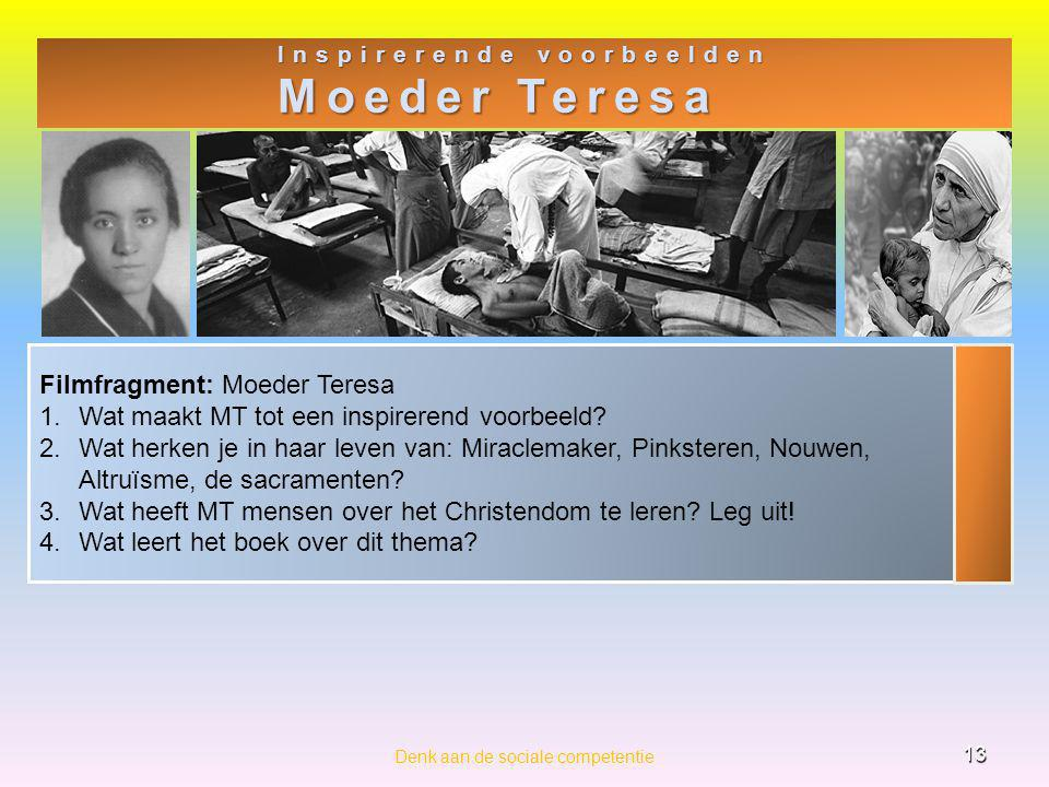 Filmfragment: Moeder Teresa 1.Wat maakt MT tot een inspirerend voorbeeld? 2.Wat herken je in haar leven van: Miraclemaker, Pinksteren, Nouwen, Altruïs