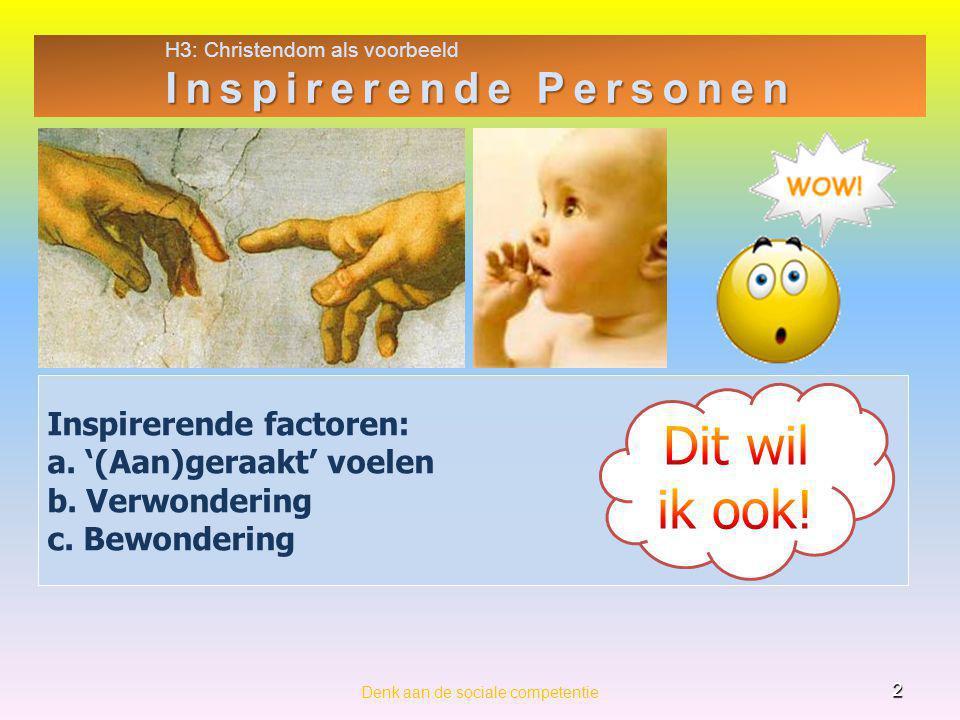 H3: Christendom als voorbeeld Inspirerende Personen 2 Denk aan de sociale competentie Inspirerende factoren: a. '(Aan)geraakt' voelen b. Verwondering