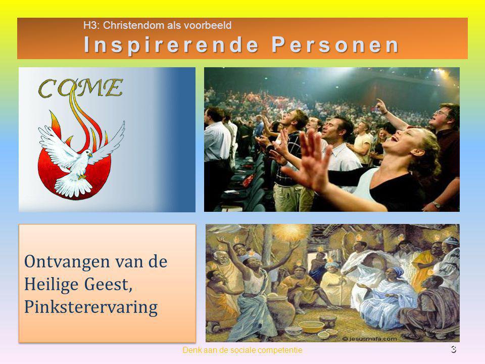 H3: Christendom als voorbeeld Inspirerende Personen 3 Denk aan de sociale competentie Ontvangen van de Heilige Geest, Pinksterervaring