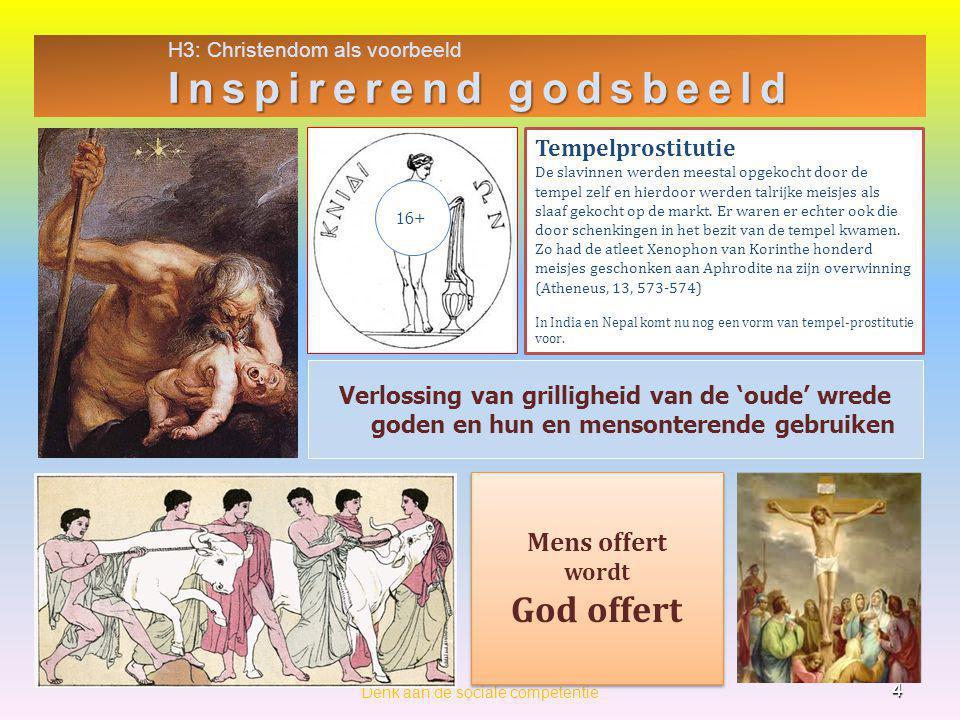 H3: Christendom als voorbeeld Inspirerend godsbeeld 4 Denk aan de sociale competentie Verlossing van grilligheid van de 'oude' wrede goden en hun en m