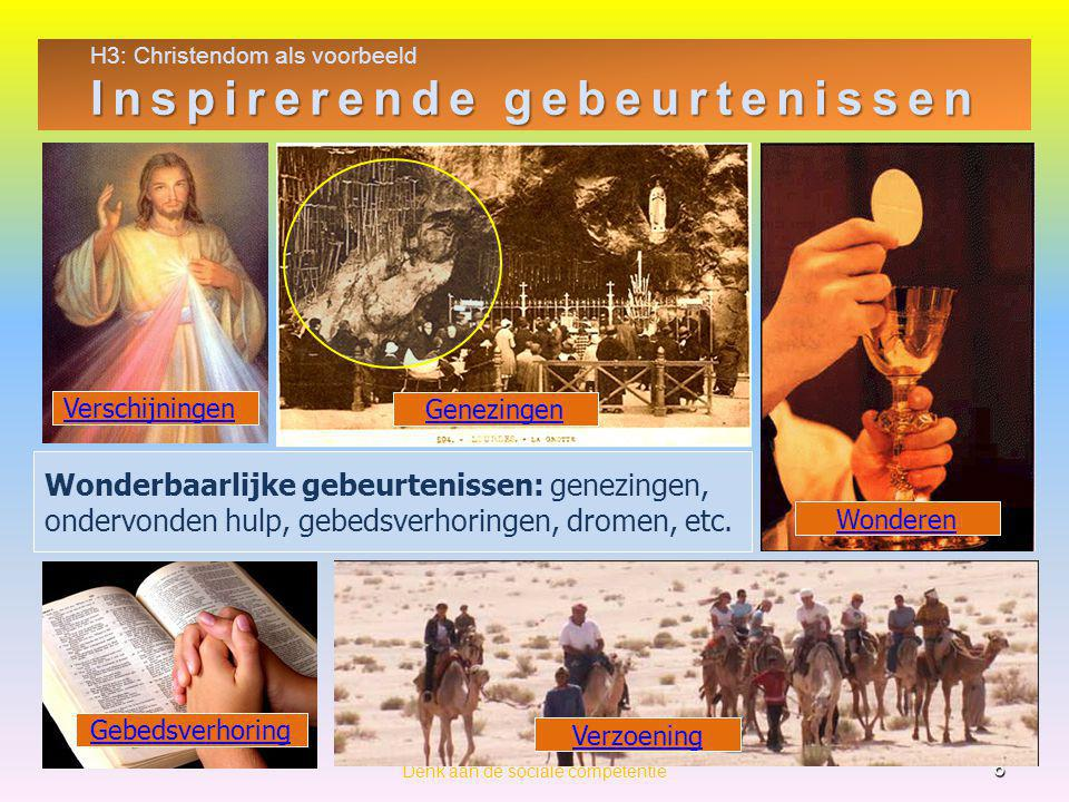 H3: Christendom als voorbeeld Inspirerende gebeurtenissen 6 Denk aan de sociale competentie Wonderbaarlijke gebeurtenissen: genezingen, ondervonden hulp, gebedsverhoringen, dromen, etc.