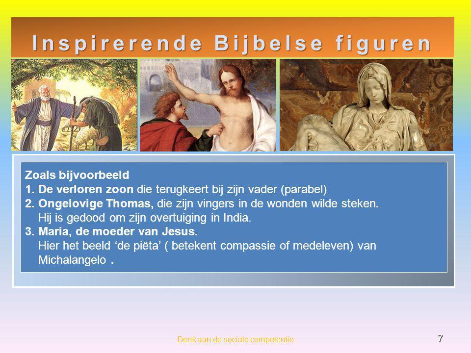 Inspirerende Bijbelse figuren 7 Denk aan de sociale competentie Zoals bijvoorbeeld 1. De verloren zoon die terugkeert bij zijn vader (parabel) 2. Onge