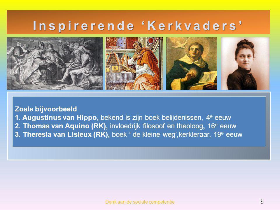Inspirerende 'Kerkvaders' 8 Denk aan de sociale competentie Zoals bijvoorbeeld 1. Augustinus van Hippo, bekend is zijn boek belijdenissen, 4 e eeuw 2.