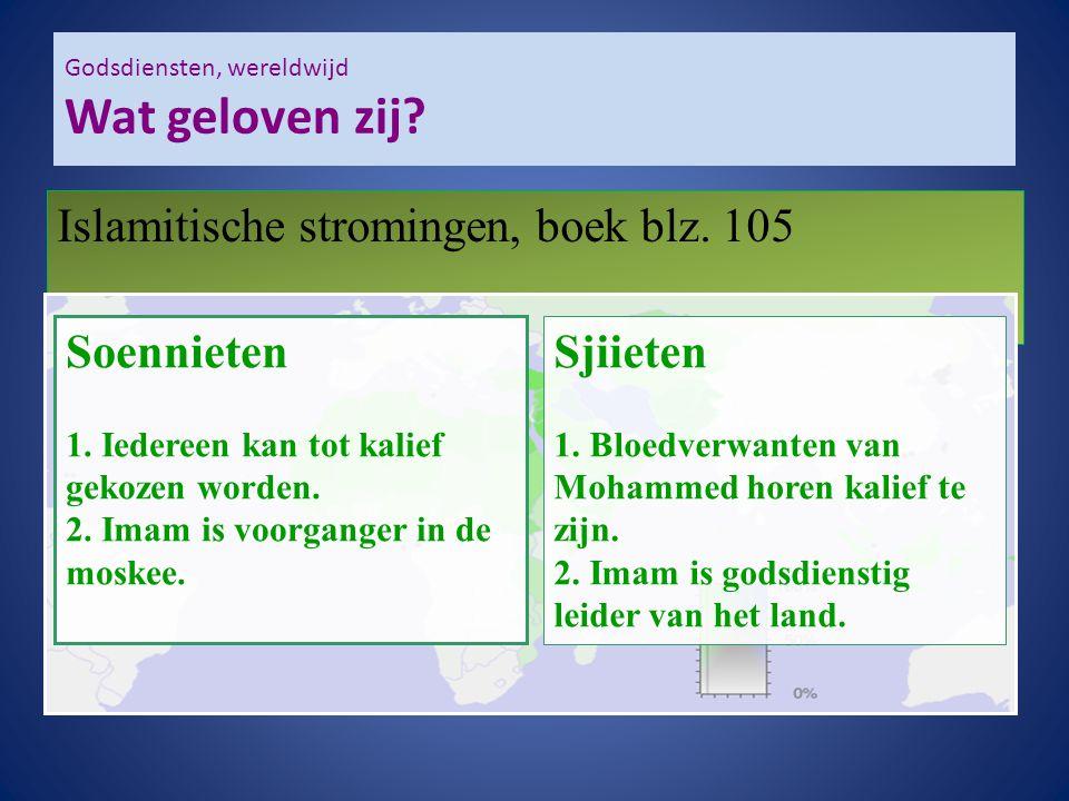 Godsdiensten, wereldwijd Wat geloven zij? Islamitische stromingen, boek blz. 105 Soennieten 1. Iedereen kan tot kalief gekozen worden. 2. Imam is voor