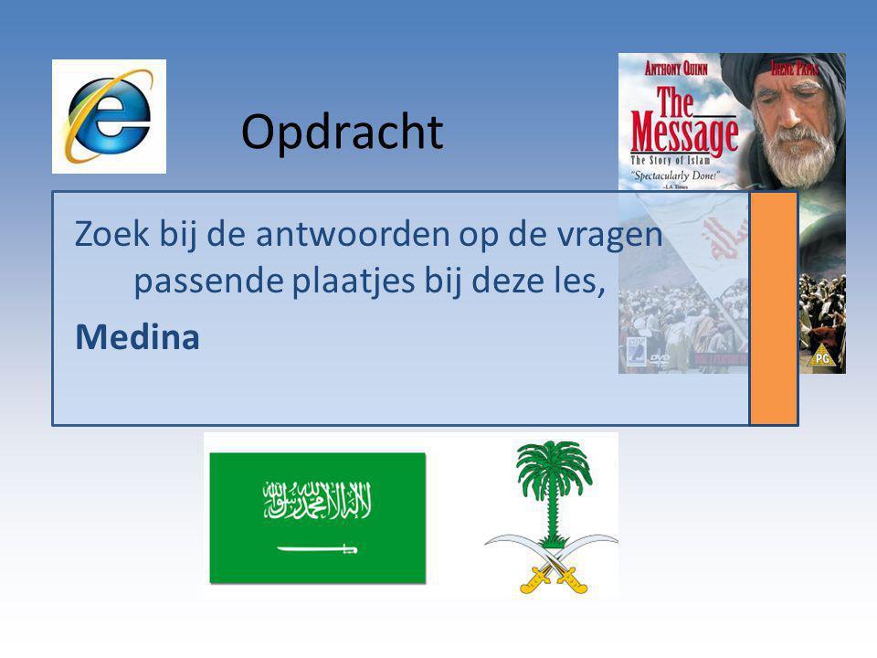 Opdracht Zoek bij de antwoorden op de vragen passende plaatjes bij deze les, Medina