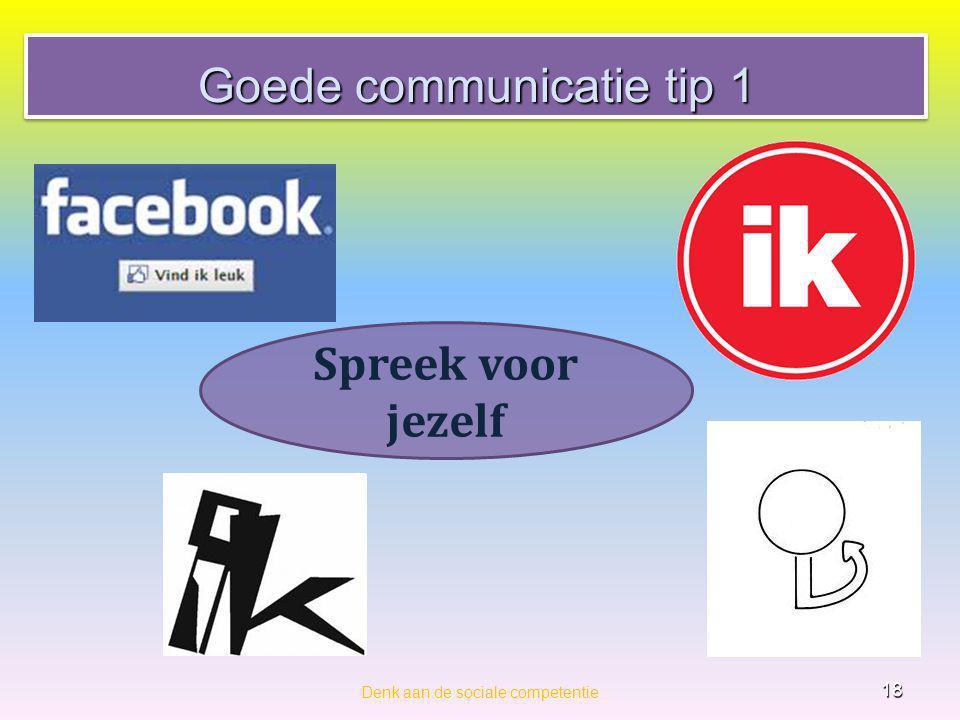 Goede communicatie tip 1 Denk aan de sociale competentie 18 Spreek voor jezelf