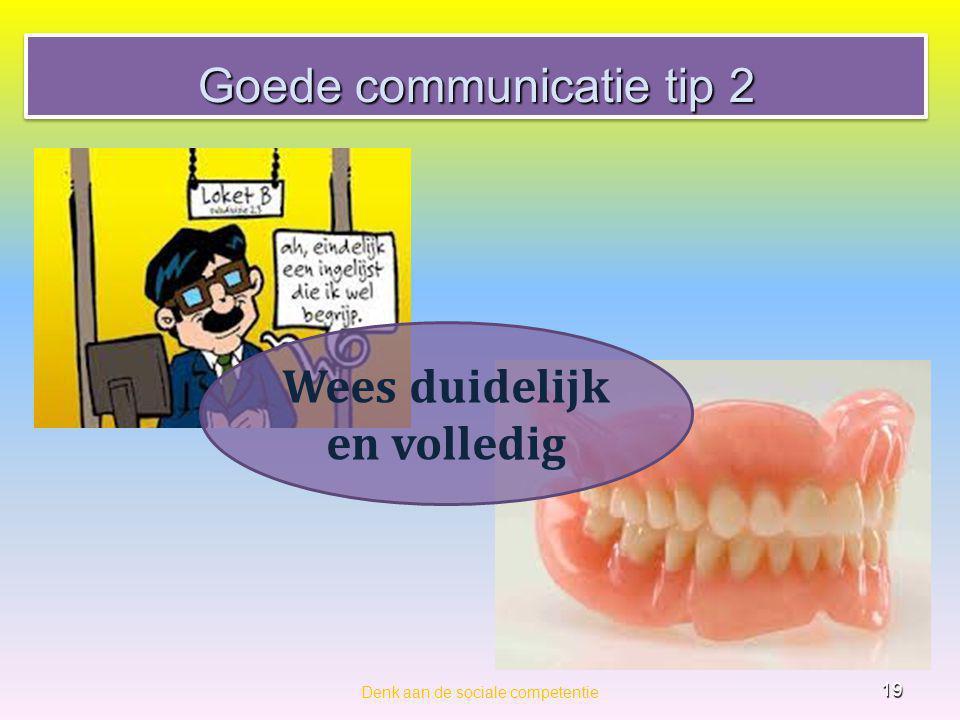 Goede communicatie tip 2 Denk aan de sociale competentie 19 Wees duidelijk en volledig