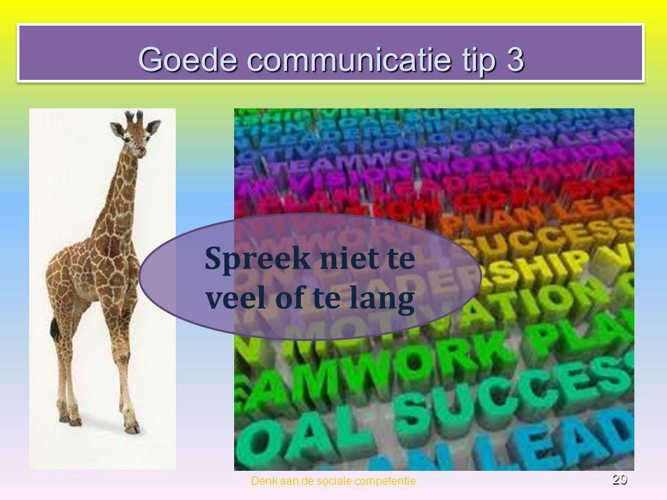 Goede communicatie tip 3 Denk aan de sociale competentie 20 Spreek niet te veel of te lang