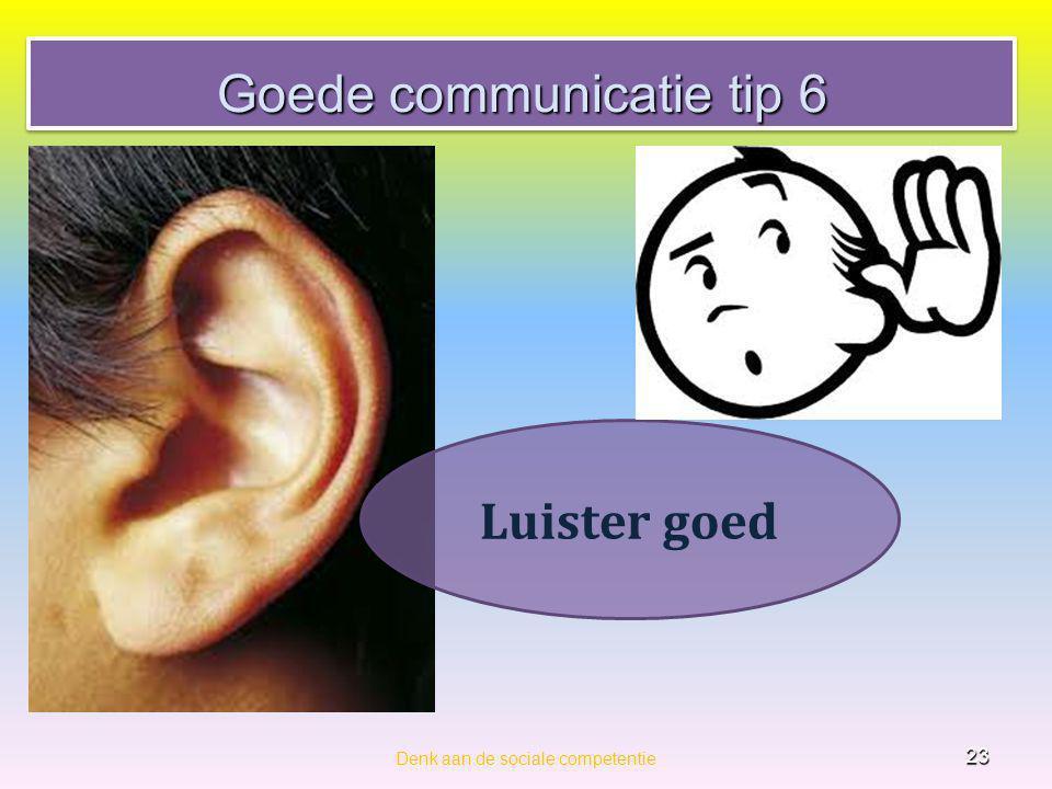 Goede communicatie tip 6 Denk aan de sociale competentie 23 Luister goed