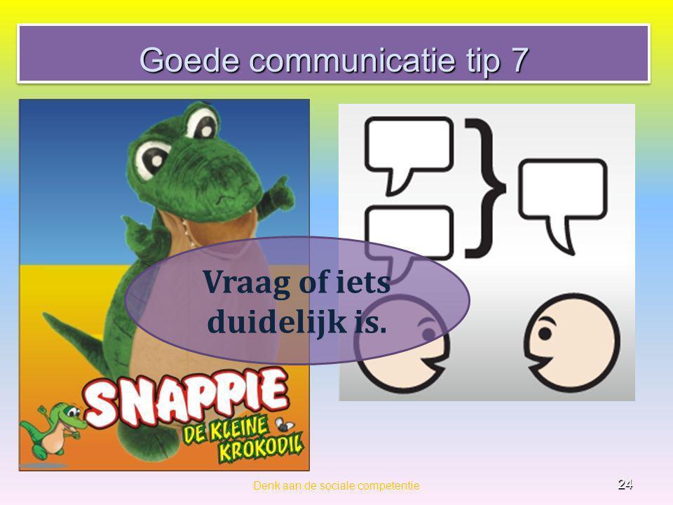 Goede communicatie tip 7 Denk aan de sociale competentie 24 Vraag of iets duidelijk is.