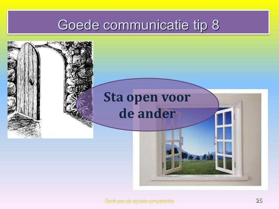 Goede communicatie tip 8 Denk aan de sociale competentie 25 Sta open voor de ander