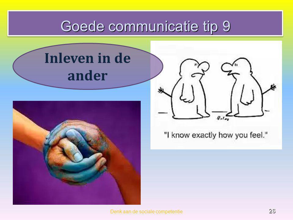 Goede communicatie tip 9 Denk aan de sociale competentie 26 Inleven in de ander