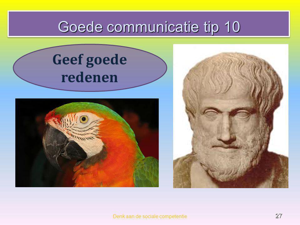 Goede communicatie tip 10 Denk aan de sociale competentie 27 Geef goede redenen