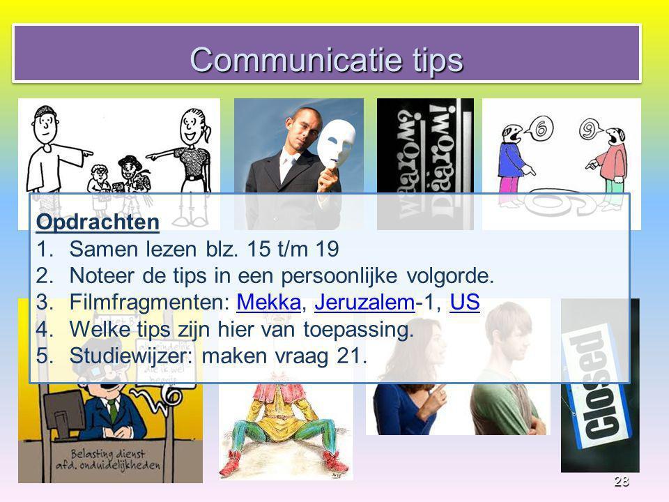 28 Communicatie tips Opdrachten 1.Samen lezen blz. 15 t/m 19 2.Noteer de tips in een persoonlijke volgorde. 3.Filmfragmenten: Mekka, Jeruzalem-1, USMe