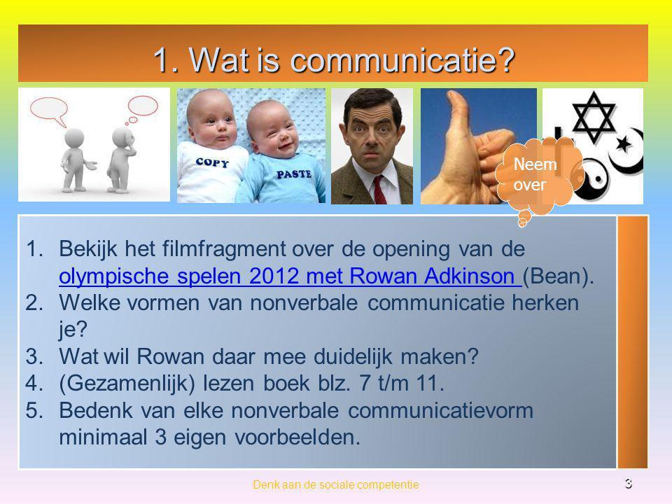 1. Wat is communicatie? Denk aan de sociale competentie 3 1.Bekijk het filmfragment over de opening van de olympische spelen 2012 met Rowan Adkinson (
