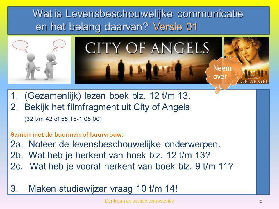 Wat is Levensbeschouwelijke communicatie en het belang daarvan? Versie 01 en het belang daarvan? Versie 01 Denk aan de sociale competentie 5 1.(Gezame