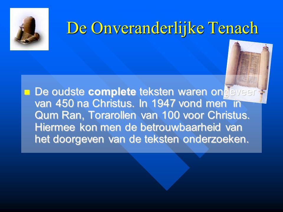 De Onveranderlijke Tenach De oudste complete teksten waren ongeveer van 450 na Christus. In 1947 vond men in Qum Ran, Torarollen van 100 voor Christus