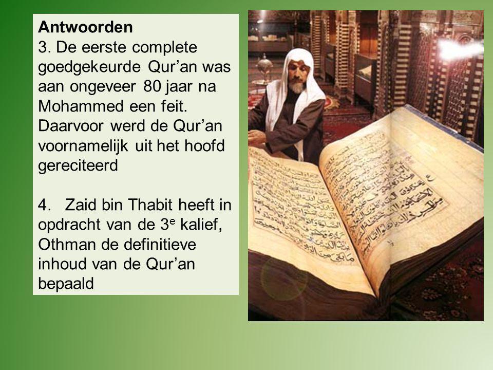 Antwoorden 3. De eerste complete goedgekeurde Qur'an was aan ongeveer 80 jaar na Mohammed een feit.