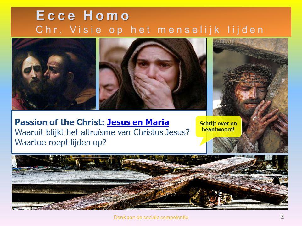 Ecce Homo Chr. Visie op het menselijk lijden 5 Denk aan de sociale competentie Passion of the Christ: Jesus en MariaJesus en Maria Waaruit blijkt het
