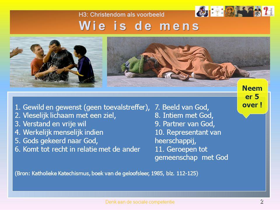 H3: Christendom als voorbeeld Wie is de mens 2 Denk aan de sociale competentie 1.
