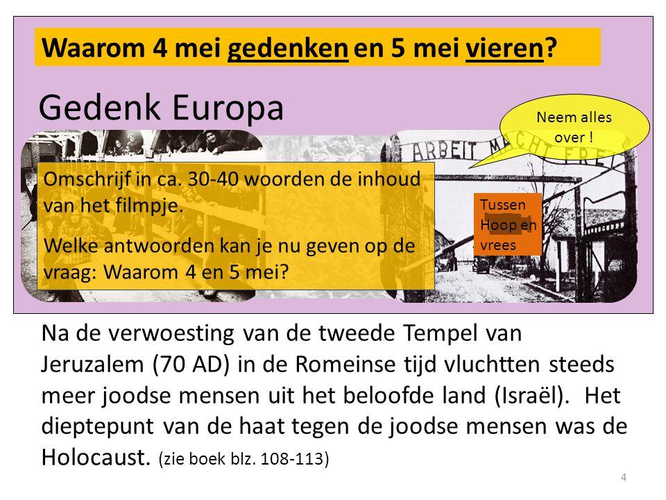 Gedenk Europa Na de verwoesting van de tweede Tempel van Jeruzalem (70 AD) in de Romeinse tijd vluchtten steeds meer joodse mensen uit het beloofde land (Israël).