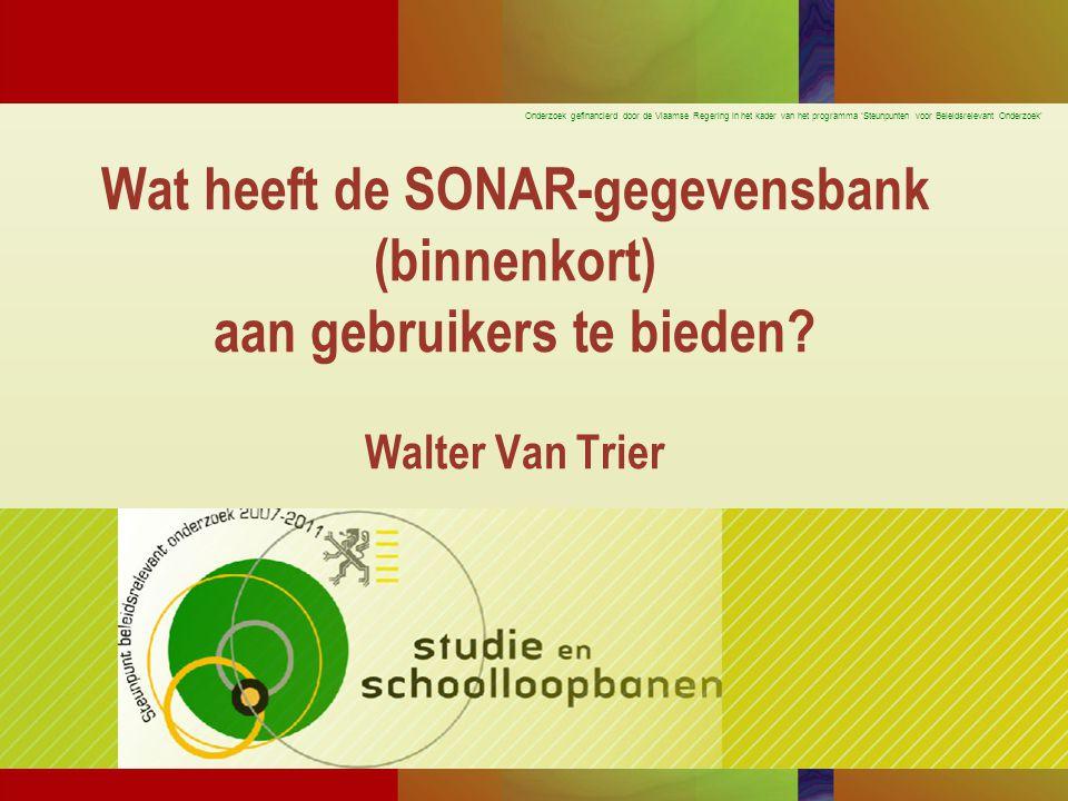 Onderzoek gefinancierd door de Vlaamse Regering in het kader van het programma 'Steunpunten voor Beleidsrelevant Onderzoek' Wat heeft de SONAR-gegevensbank (binnenkort) aan gebruikers te bieden.