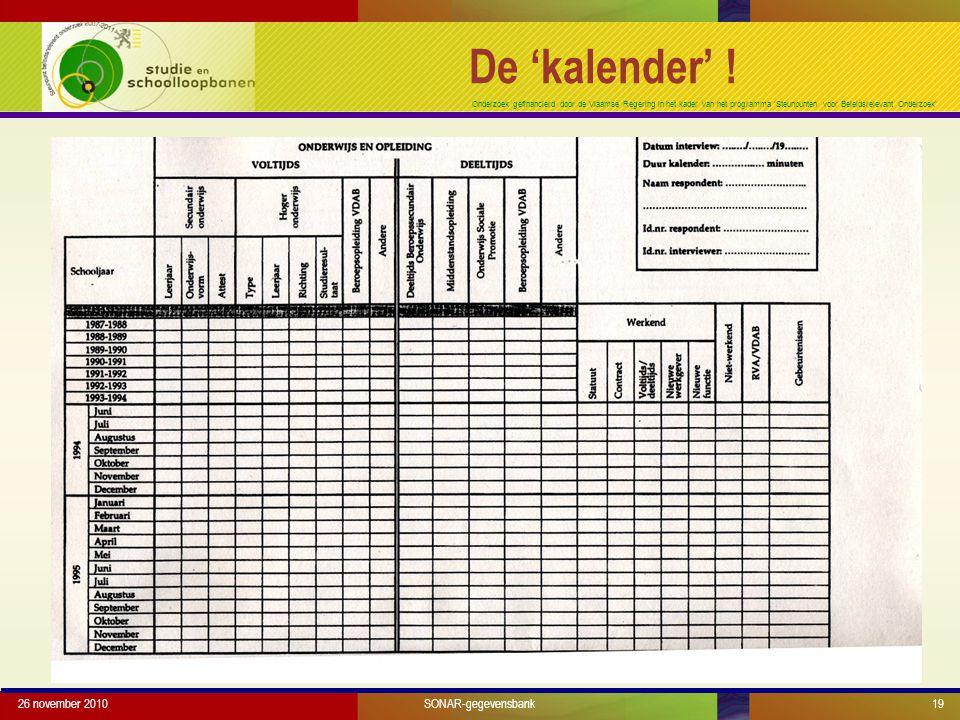 Onderzoek gefinancierd door de Vlaamse Regering in het kader van het programma 'Steunpunten voor Beleidsrelevant Onderzoek' 26 november 201019 De 'kalender' .