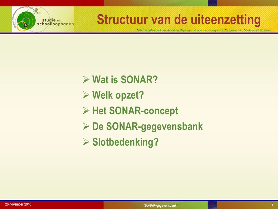 Onderzoek gefinancierd door de Vlaamse Regering in het kader van het programma 'Steunpunten voor Beleidsrelevant Onderzoek' 26 november 20102 Structuur van de uiteenzetting  Wat is SONAR.