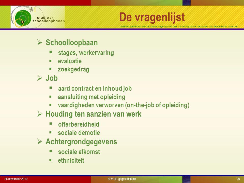 Onderzoek gefinancierd door de Vlaamse Regering in het kader van het programma 'Steunpunten voor Beleidsrelevant Onderzoek' De vragenlijst 26 november