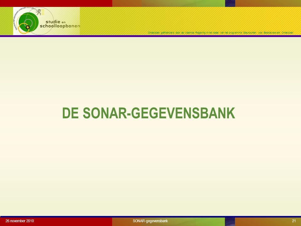 Onderzoek gefinancierd door de Vlaamse Regering in het kader van het programma 'Steunpunten voor Beleidsrelevant Onderzoek' DE SONAR-GEGEVENSBANK 26 november 2010SONAR-gegevensbank21