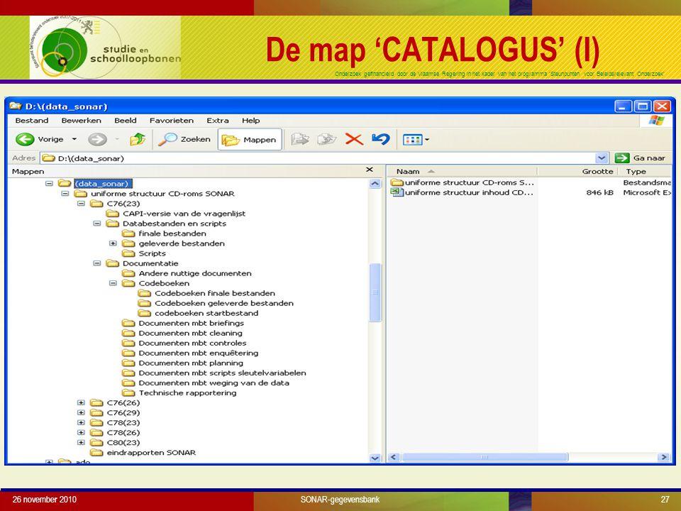 Onderzoek gefinancierd door de Vlaamse Regering in het kader van het programma 'Steunpunten voor Beleidsrelevant Onderzoek' 26 november 201027SONAR-gegevensbank De map 'CATALOGUS' (I)