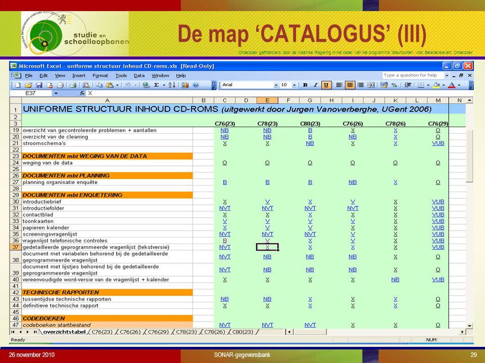 Onderzoek gefinancierd door de Vlaamse Regering in het kader van het programma 'Steunpunten voor Beleidsrelevant Onderzoek' 26 november 201029SONAR-gegevensbank De map 'CATALOGUS' (III)